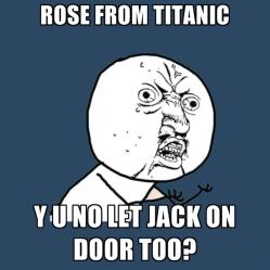 rose-from-titanic-y-u-no-let-jack-on-door-too